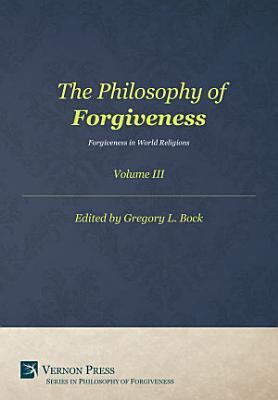 The Philosophy of Forgiveness  Volume III