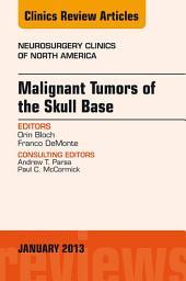Malignant Tumors of the Skull Base, An Issue of Neurosurgery Clinics E-Book