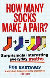 How Many Socks Make a Pair?: Surprisingly Interesting Maths