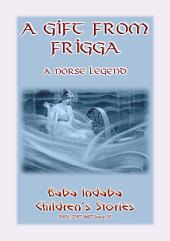 A GIFT FROM FRIGGA - A Norse Legend: Baba Indaba Children's Stories Issue 55