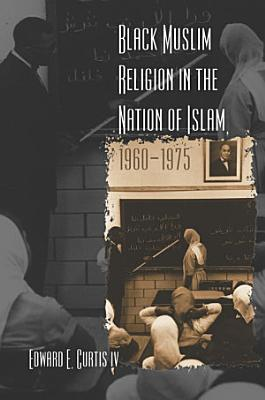 Black Muslim Religion in the Nation of Islam  1960 1975
