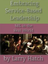 Embracing Service-Based Leadership:: SBL in the Read World