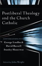 Postliberal Theology and the Church Catholic: Conversations with George Lindbeck, David Burrell, and Stanley Hauerwas