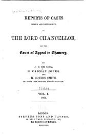 Reports of Cases Heard and Determined by the Lord Chancellor, and the Court of Appeal in Chancery: Volume 1