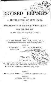The Revised Reports: Being a Republication of Such Cases in the English Courts of Common Law and Equity, from the Year 1785, as are Still of Practical Utility. 1785-1866, Volume 16
