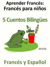 Aprender Francés - Francés para niños - 5 Cuentos Bilingües en Francés y Español