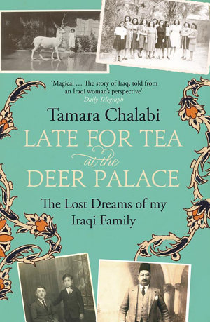 Late for Tea at the Deer Palace  The Lost Dreams of My Iraqi Family