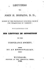 Letters to John H. Hopkins, D.D., Bishop of the Protestant Episcopal Church for the Diocese of Vermont: Occasioned by His Lecture in Opposition to the Temperance Society