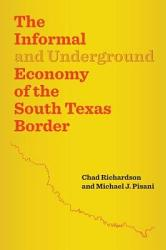 The Informal And Underground Economy Of The South Texas Border Book PDF