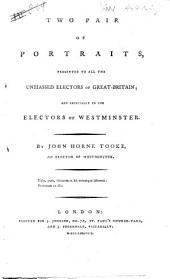 Two Pair of Portraits: Presented to All the Unbiassed Electors of Great-Britain and Especially to the Electors of West-minster