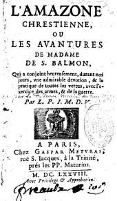 L'Amazone Chrestienne ou les aventures de Mme de St Balmon