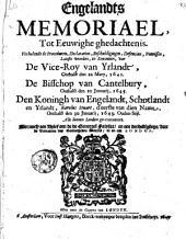 Engelandts Memoriael, tot Eeuwighe ghedachtenis. Verhalende de Proceduren, Declaratien, Beschuldigingen, Defencien, Vonnissen, Laetste woorden, en Executien van De Vice-Roy van Yrlandt, onthalst den 22 Maey 1641. De Bisschop van Cantelbury, onthalst den 10 Jan. 1645. Den Koningh van Engelandt [...] onthalst den 30 Jan. 1649. 0.St. [...] Met noch een Brief aen de de [sic] Generael Fairfax, en een verdediginge, van de Dienaeren des G. W., in en om London