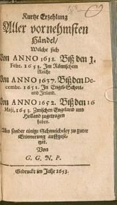 Kurtze Erzehlung Aller vornehmsten Händel, Welche sich Von Anno 1618. Biß den 1. Febr. 1653. Jm Römischem Reiche Von Anno 1637. Biß den Decembr. 1651. Jn Engel- Schott- und Jrrland. Von Anno 1652. Biß den 16 Maij, 1653. Zwischen Engeland und Holland zugetragen haben