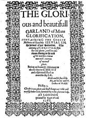 The Glorious and Beautifull Garland of Man's Glorification; Containing the Godlye Misterie of Heavenly Jerusalem, Etc. B.L. MS. Notes