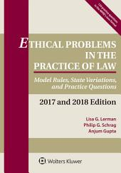 Ethical Problems in the Practice of Law: Model Rules, State Variations, and Practice Questions, 2017 and 2018 Edition