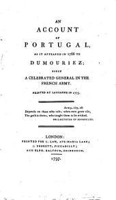 An Account of Portugal, as it Appeared in 1766 to Dumouriez: Since a Celebrated General in the French Army