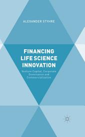 Financing Life Science Innovation: Venture Capital, Corporate Governance and Commercialization