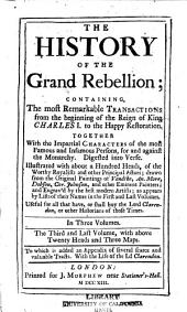 The History of the Grand Rebellion: Containing the Most Remarkable Transactions from the Beginning of the Reign of King Charles I, to the Happy Restoration ...digested Into Verse ... Useful for All that Have ... the Lord Clarendon ...