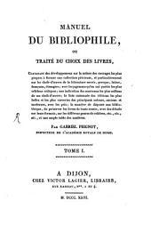 Manuel du bibliophile, ou traité du choix des livres: contenant des développemens sur la nature des ouvrages les plus propres à former une collection précieuse, ...