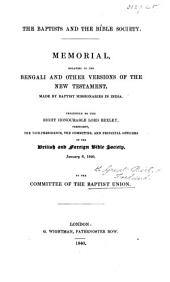 The Baptists and the Bible Society. Memorial Relating to the Bengali and Other Versions of the New Testament, Made by Baptist Missionaries in India. Presented to ... the British and Foreign Bible Society, January 6, 1840, by the Committee of the Baptist Union