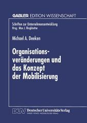 Organisationsveränderungen und das Konzept der Mobilisierung: Theoretische Aussagen und praktische Erkenntnisse aus einer Fallstudie im Bankensektor