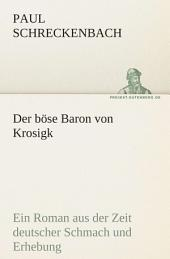 Der böse Baron von Krosigk: Ein Roman aus der Zeit deutscher Schmach und Erhebung