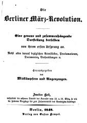 Die Berliner März-Revolution: eine genaue und zusammenhängende Darstellung derselben von ihrem ersten Ursprung an : nebst allen darauf bezüglichen Actenstücken, Proclamationen, Documenten, Verhandlungen etc, Band 2