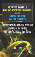 How to Install Kodi and Other Streaming Apps on All Amazon Fire Stick and Fire TV Devices PDF