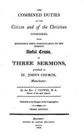 The Combined Duties of the Citizen and of the Christian Considered ... in Three Sermons Preached in St. John's Church, Manchester ... Third Edition