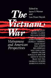 The Vietnam War: Vietnamese and American Perspectives: Vietnamese and American Perspectives