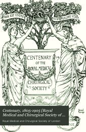 Centenary, 1805-1905 [Royal Medical and Chirurgical Society of London]