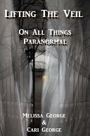Lifting the Veil on All Things Paranormal  a Collection of Terrifying True Stories PDF
