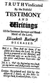 Truth's vindication or, A gentle stroke to wipe off the foul aspersions ... cast upon the people of God, called Quakers, etc. Epistle signed: Elizabeth Bathurst