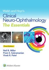 Walsh & Hoyt's Clinical Neuro-Ophthalmology: The Essentials: Edition 3