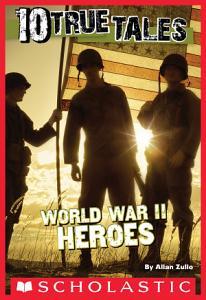10 True Tales  World War II Heroes PDF