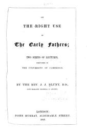 On the right use of the early fathers: two series of lectures, delivered in the University of Cambridge