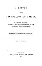 A Letter to the Archdeacon of Totnes in answer to an address from the Clergy of that Archdeaconry on the necessity of Episcopal Ordination. Second edition