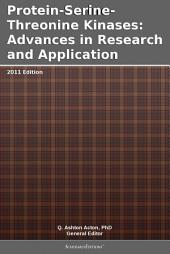 Protein-Serine-Threonine Kinases: Advances in Research and Application: 2011 Edition