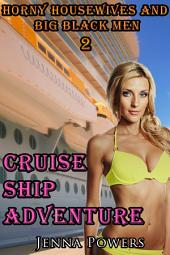 Horny Housewives and Big Black Men 2: Cruise Ship Adventure (Interracial Black 6M / White FF Erotica): Cruise Ship Adventure