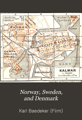 Norway, Sweden, and Denmark: With Excursions to Iceland and Spitzbergen; Handbook for Travellers