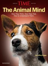 TIME The Animal Mind: How They Think. How They Feel. How to Understand Them.