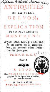 Antiquités de la ville de Lyon ou explication de ses plus anciens monumens: avec des recherches sur les autres choses remarquables, Volume1