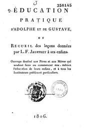 Education pratique d'Adolphe et de Gustave, ou recueil des leçons données par L.F. Jauffret à ses enfants....: observations sur mon fils Adolphe, servant d'introduction