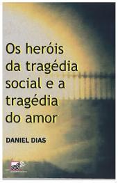 Os heróis da tragédia social e a tragédia do amor