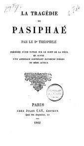La tragédie de Pasiphaé: Précédée d'une notice sur le sujet de la pièce et suivie d'un appendice contenant plusieurs poésies du même auteur
