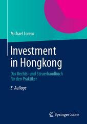 Investment in Hongkong: Das Rechts- und Steuerhandbuch für den Praktiker, Ausgabe 5
