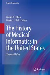 The History of Medical Informatics in the United States: Edition 2