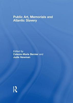 Public Art  Memorials and Atlantic Slavery PDF