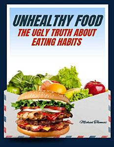 Unhealthy Food  The Ugly Truth About Eating Habits Book