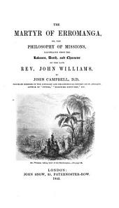 The Martyr of Erromanga, Or, the Philosophy of Missions, Illustrated from the Labours, Death, and Character of the Late Revd. John Williams